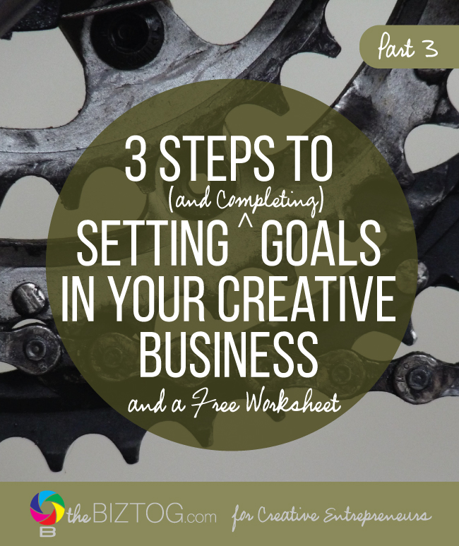 Setting and Completing Creative Business Goals - Part 3